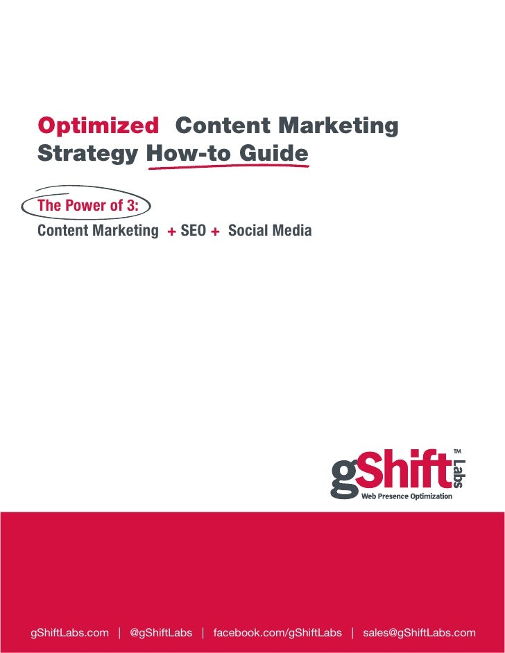 Optimized Content Marketing Strategy How-to Guide The Power of 3: Content Marketing + SEO + Social MediagShiftLabs.com | @...