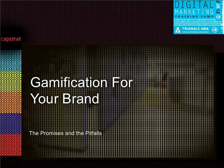 Gamification ForYour BrandThe Promises and the Pitfalls