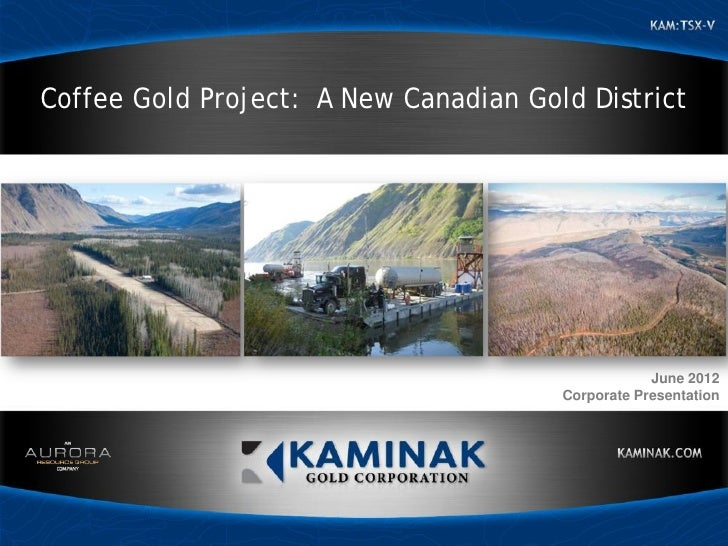 Coffee Gold Project: A New Canadian Gold District                                                   June 2012             ...
