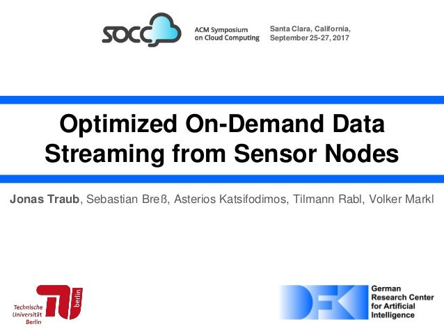 Traub et al., Optimized On-Demand Data Streaming from Sensor Nodes, SoCC '17 Optimized On-Demand Data Streaming from Senso...
