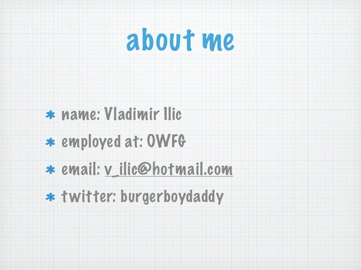 about mename: Vladimir Ilicemployed at: OWFGemail: v_ilic@hotmail.comt witter: burgerboydaddy