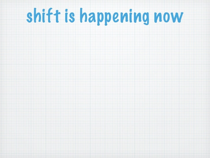 shift is happening now