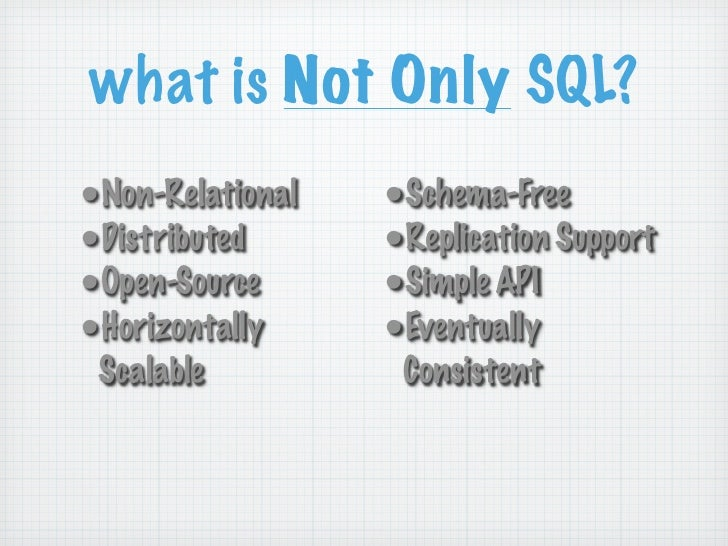 what is Not Only SQL?•Non-Relational   •Schema-Free•Distributed      •Replication Support•Open-Source      •Simple API•Hor...
