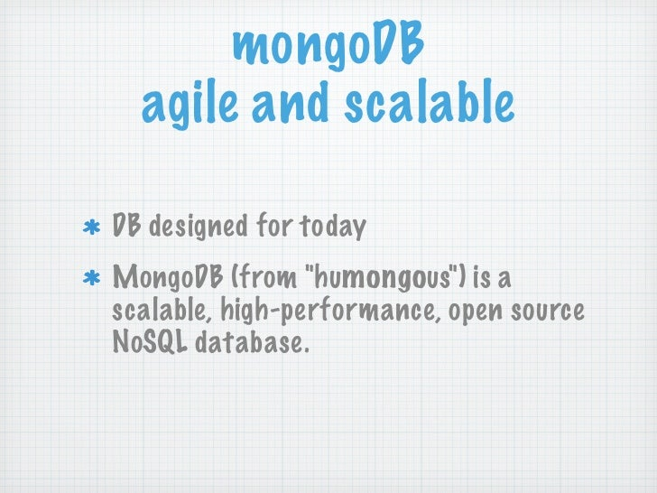 """mongoDB  agile and scalableDB designed for todayMongoDB (from """"humongous"""") is ascalable, high-performance, open sourceNoSQ..."""