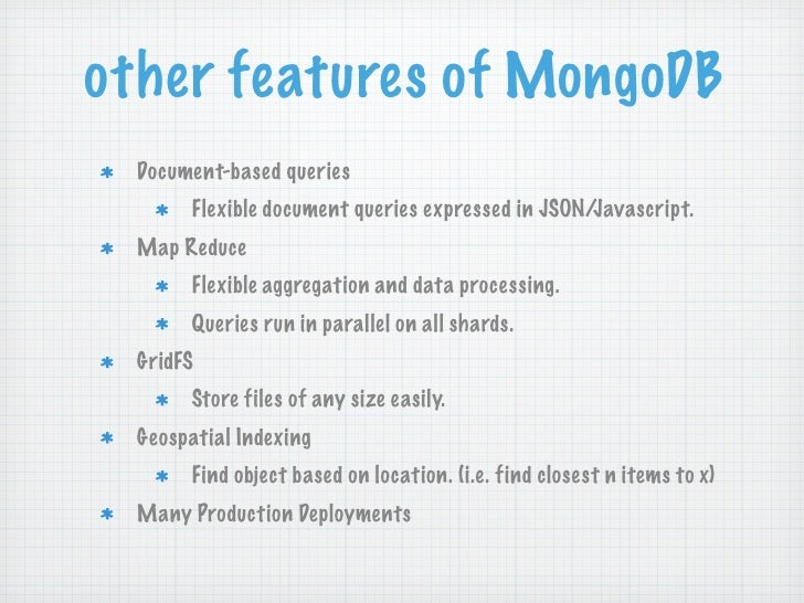 other features of MongoDB  Document-based queries       Flexible document queries expressed in JSON/Javascript.  Map Reduc...
