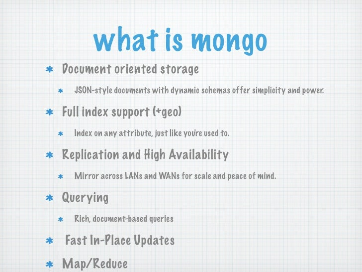 what is mongoDocument oriented storage  JSON-style documents with dynamic schemas offer simplicity and power.Full index su...
