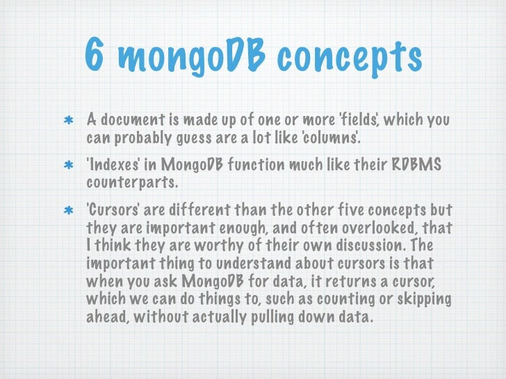 6 mongoDB conceptsA document is made up of one or more fields, which youcan probably guess are a lot like c olumns.Indexes...
