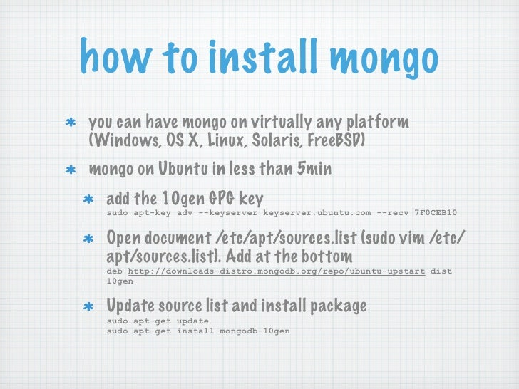 how to install mongoyou can have mongo on virtually any platform(Windows, OS X, Linux, Solaris, FreeBSD)mongo on Ubuntu in...