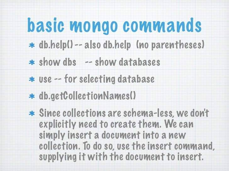 basic mongo commands db.help() -- also db.help (no parentheses) show dbs -- show databases use -- for selecting database d...