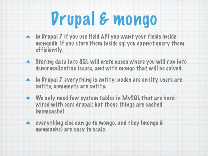 Drupal & mongoIn Drupal 7 if you use field API you want your fields insidemongodb. If you store them inside sql you cannot...