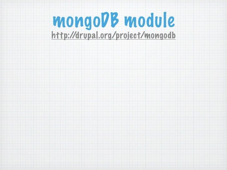 mongoDB modulehttp://drupal.org/project/mongodb