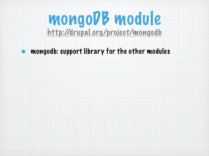 mongoDB module     http://drupal.org/project/mongodbmongodb: support library for the other modules