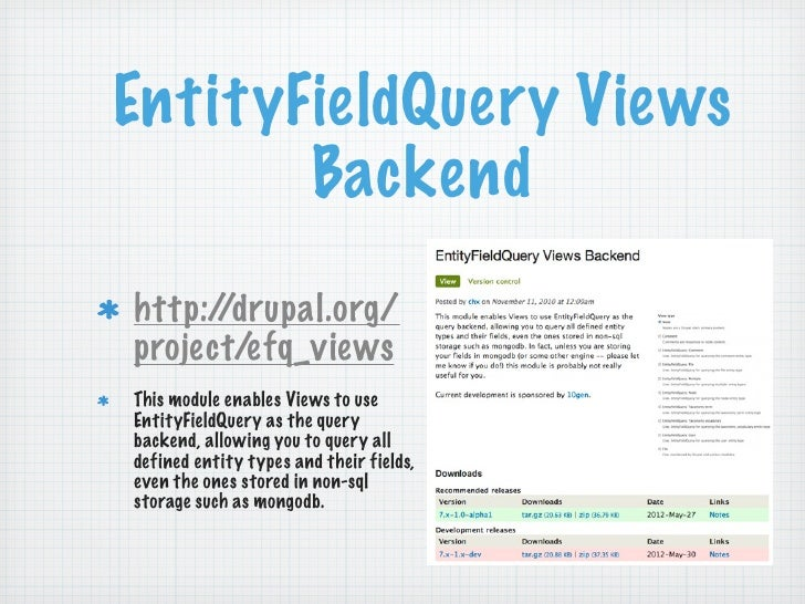 EntityFieldQuery Views       Backendhttp://drupal.org/project/efq_viewsThis module enables Views to useEntityFieldQuery as...