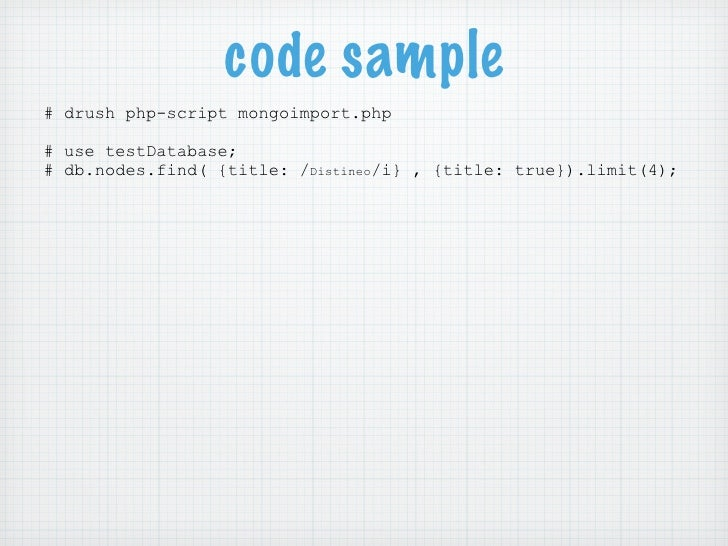 code sample# drush php-script mongoimport.php# use testDatabase;# db.nodes.find( {title: /Distineo/i} , {title: true}).lim...
