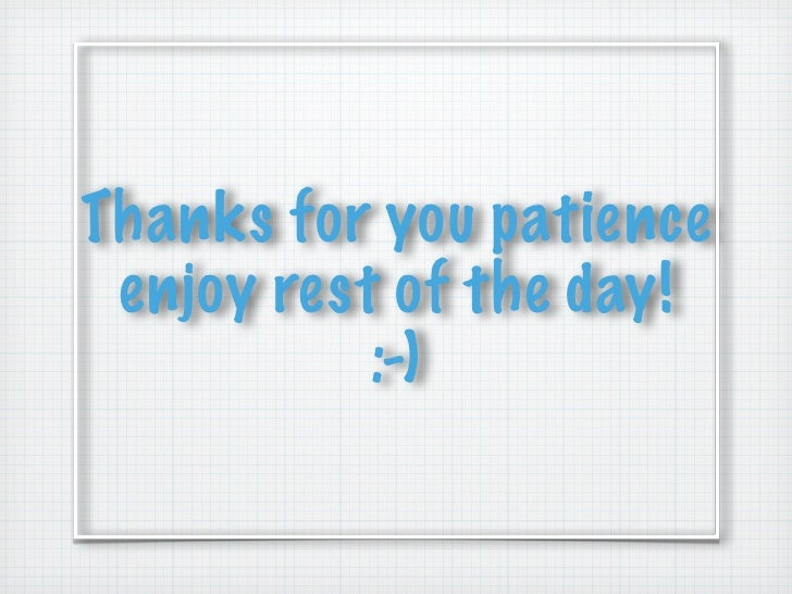 Thanks for you patience enjoy rest of the day!           :-)
