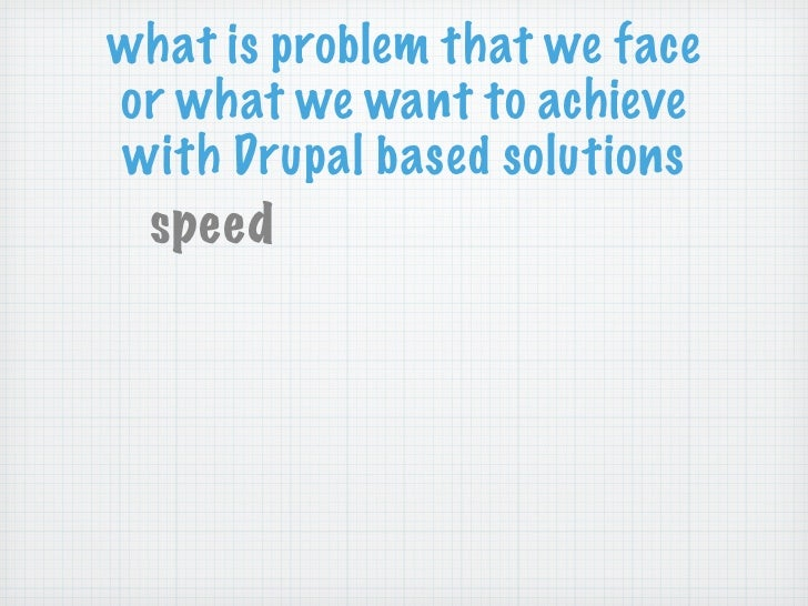 what is problem that we faceor what we want to achievewith Drupal based solutions speed