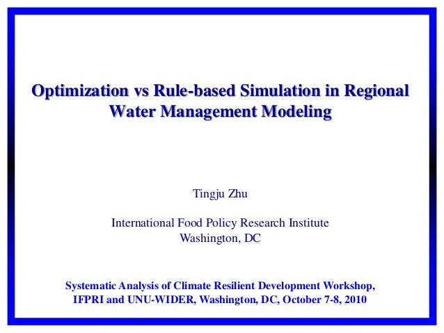 Optimization vs Rule-based Simulation in Regional Water Management Modeling Tingju Zhu International Food Policy Research ...