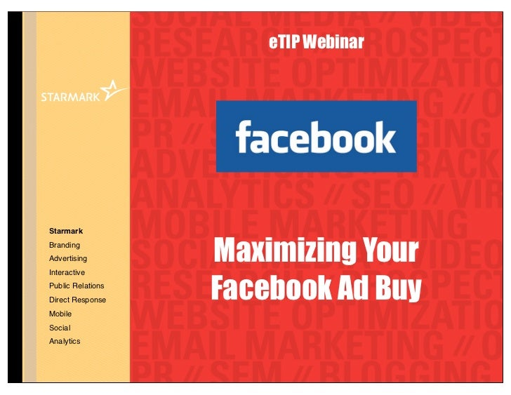 eTIP WebinarStarmarkBrandingAdvertising        Maximizing Your                   Facebook Ad BuyInteractivePublic Relation...