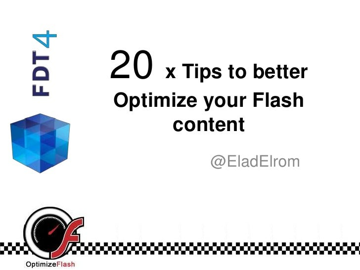 20 x Tips to betterOptimize your Flash     content         @EladElrom