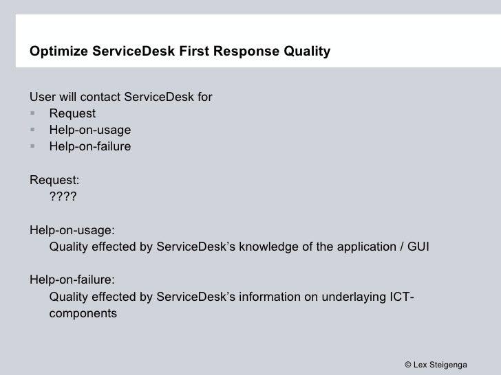 Optimize ServiceDesk First Response Quality <ul><li>User will contact ServiceDesk for </li></ul><ul><ul><li>Request </li><...