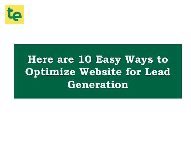 Here are 10 Easy Ways to Optimize Website for Lead Generation