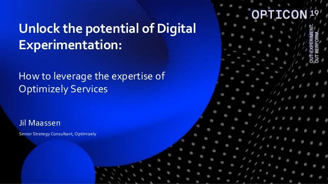 Jil Maassen Senior Strategy Consultant, Optimizely Unlock the potential of Digital Experimentation: How to leverage the ex...