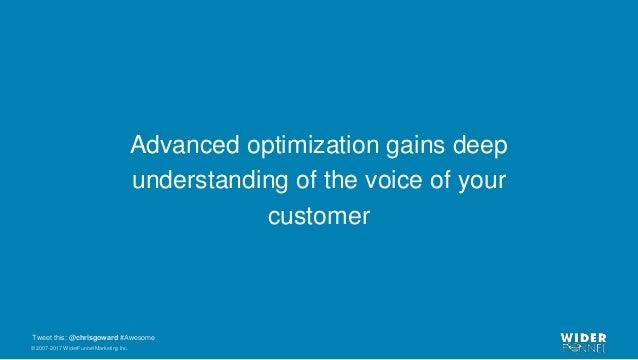 © 2007-2017 WiderFunnel Marketing Inc. Tweet this: @chrisgoward #Awesome Advanced optimization gains deep understanding of...