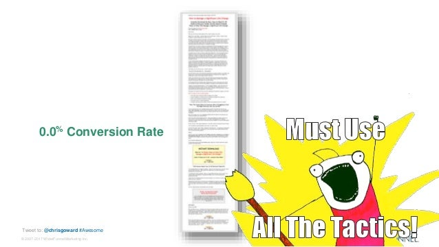 © 2007-2017 WiderFunnel Marketing Inc. Tweet to: @chrisgoward #Awesome 0.0% Conversion Rate