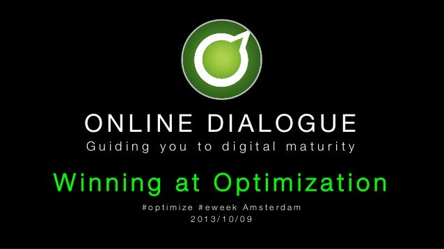 ONLINE DIALOGUE Guiding you to digital maturity  Winning at Optimization #optimize #eweek Amsterdam 2013/10/09