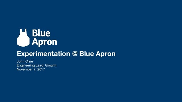John Cline Engineering Lead, Growth November 7, 2017 Experimentation @ Blue Apron