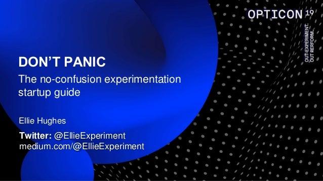 Ellie Hughes DON'T PANIC The no-confusion experimentation startup guide Twitter: @EllieExperiment medium.com/@EllieExperim...
