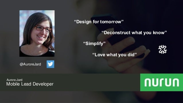 "Proprietary and confidential Aurore Jard Mobile Lead Developer ""Design for tomorrow"" ""Deconstruct what you know"" ""Simplify..."