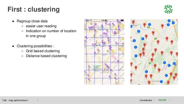 First : clustering Confidential ● Regroup close data ○ easier user reading ○ Indication on number of location in one group...