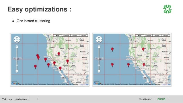 Easy optimizations : Confidential ● Grid based clustering Talk : map optimizations !