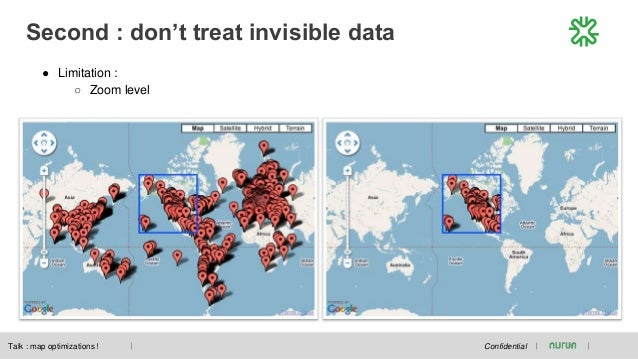 Second : don't treat invisible data Confidential ● Limitation : ○ Zoom level Talk : map optimizations !