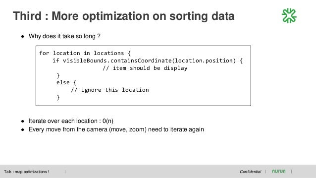Third : More optimization on sorting data Confidential ● Why does it take so long ? ● Iterate over each location : 0(n) ● ...