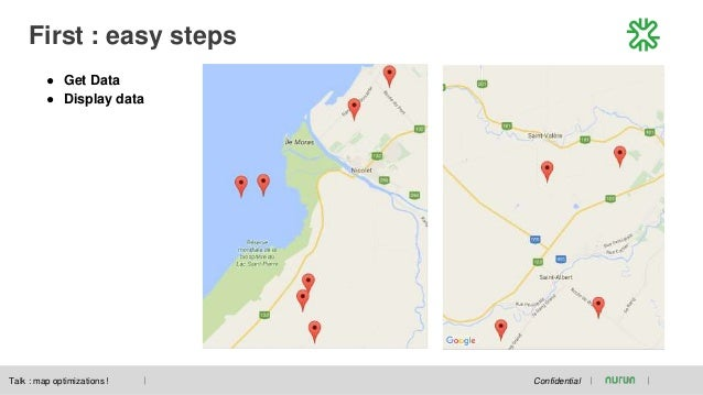 First : easy steps Confidential ● Get Data ● Display data Talk : map optimizations !