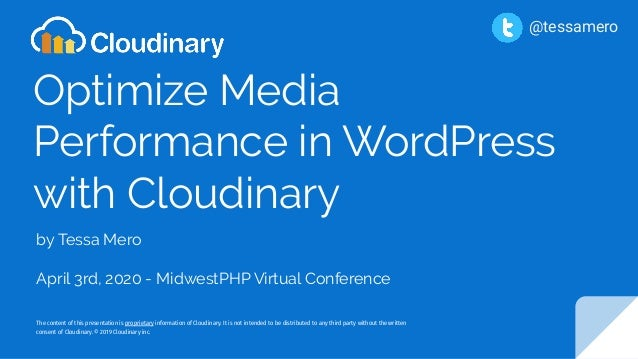 Optimize Media Performance in WordPress with Cloudinary by Tessa Mero April 3rd, 2020 - MidwestPHP Virtual Conference The ...