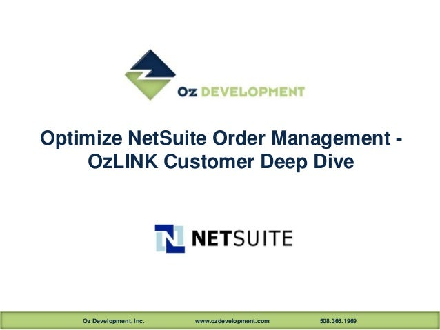 Optimize NetSuite Order Management OzLINK Customer Deep Dive  Oz Development, Inc.  www.ozdevelopment.com  508.366.1969