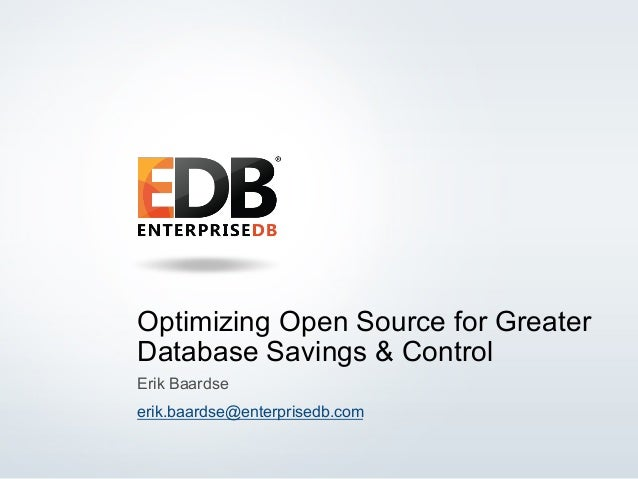 1© 2014 EnterpriseDB Corporation. All rights reserved. Optimizing Open Source for Greater Database Savings & Control Erik ...