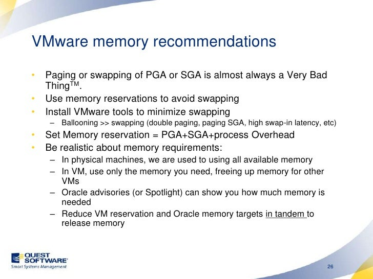 VMware memory recommendations <br />Paging or swapping of PGA or SGA is almost always a Very Bad Thingtm.<br />Use memory ...