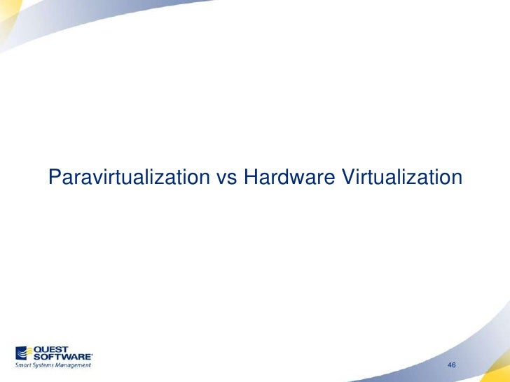 """Paravirtualization<br /><ul><li>Guest operating system is rewritten to translate device calls to """"hypercalls"""""""