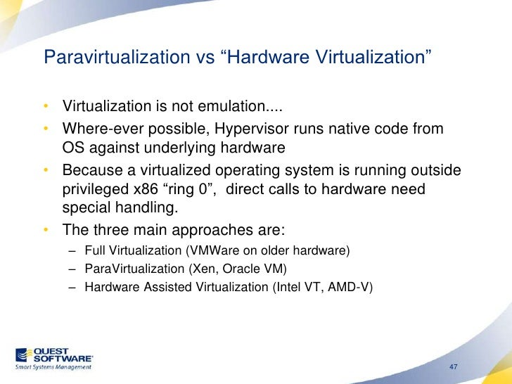 Hypercalls are handled by a special VM (dom0 in Xen/OVM)