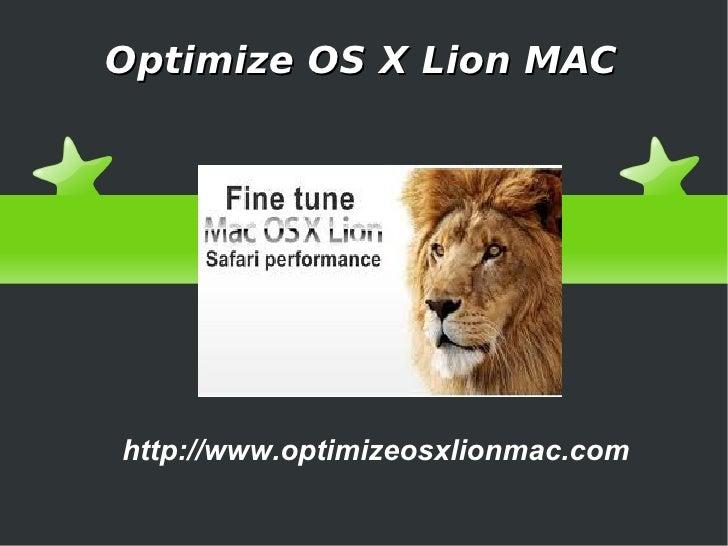 Optimize OS X Lion MAChttp://www.optimizeosxlionmac.com