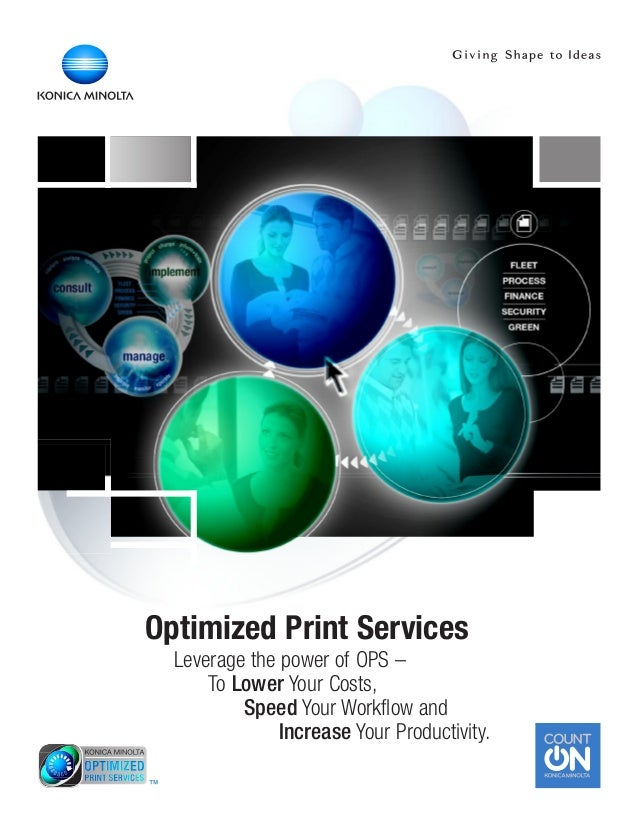 Optimized Print Services Leverage the power of OPS – To Lower Your Costs, Speed Your Workflow and Increase Your Productivi...