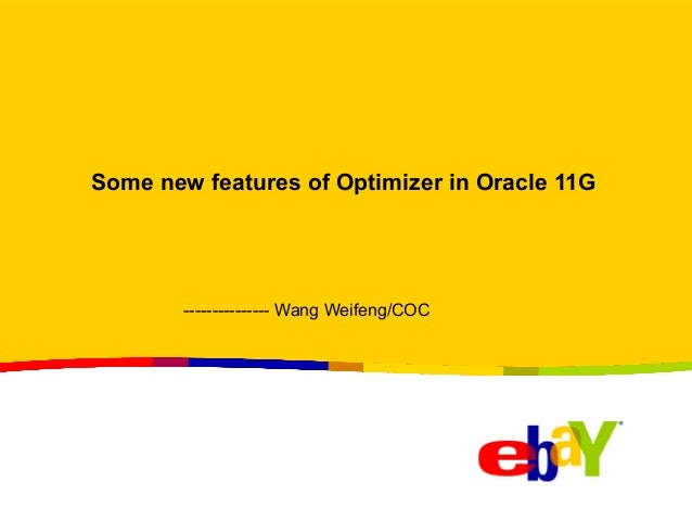 Some new features of Optimizer in Oracle 11G        --------------- Wang Weifeng/COC