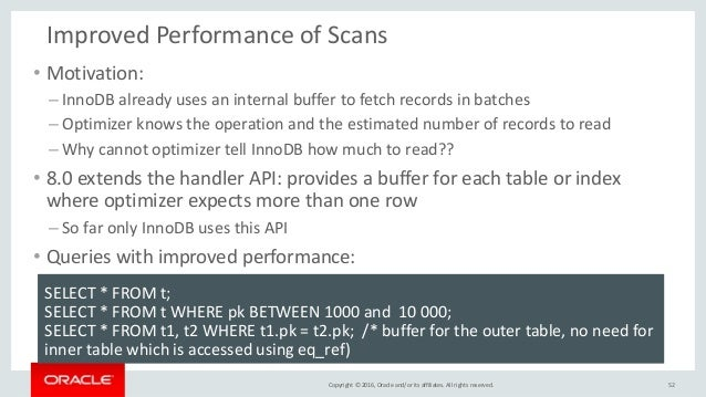 Copyright © 2016, Oracle and/or its affiliates. All rights reserved. Improved Performance of Scans • Motivation: – InnoDB ...