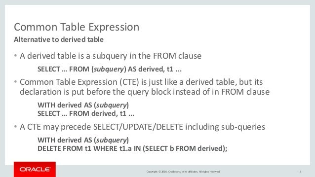 Copyright © 2016, Oracle and/or its affiliates. All rights reserved. Common Table Expression • A derived table is a subque...