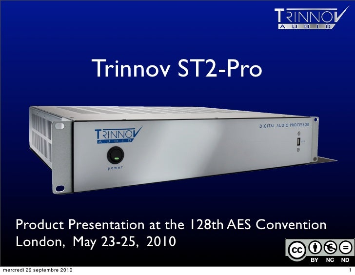 Trinnov ST2-Pro         Product Presentation at the 128th AES Convention     London, May 23-25, 2010                      ...