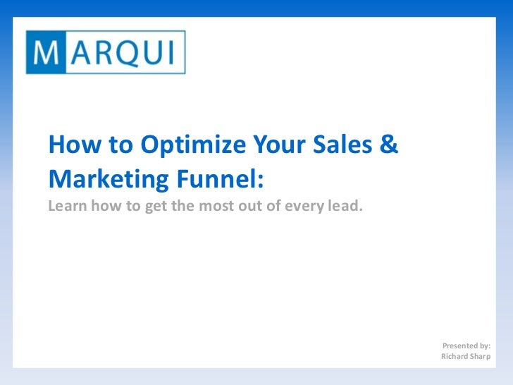 How to Optimize Your Sales &Marketing Funnel:Learn how to get the most out of every lead.                                 ...